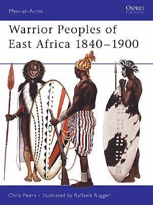 Warrior Peoples of East Africa 1840–1900