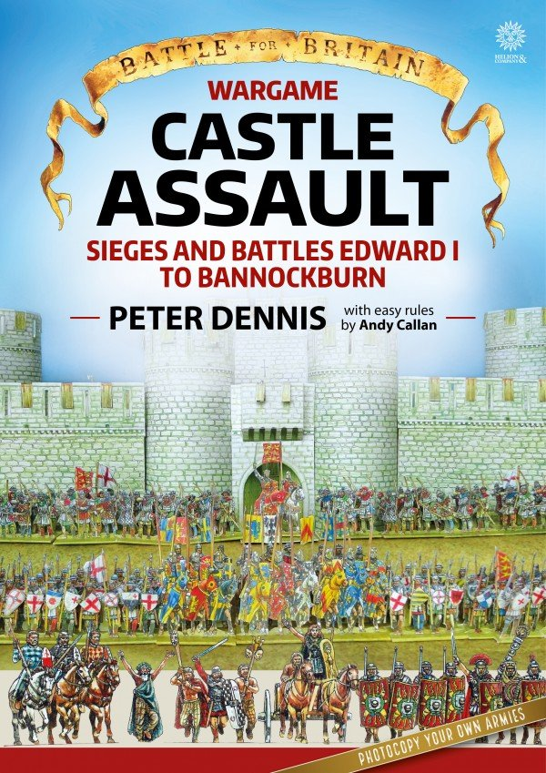 Castle Assault: Seiges and Battles Edward 1st to Bannockburn -  Helion and Company