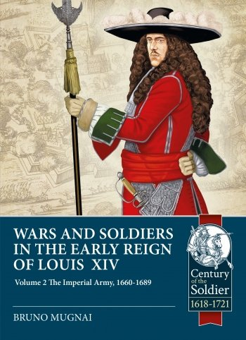 WARS AND SOLDIERS IN THE EARLY REIGN OF LOUIS XIV Volume 2: The Imperial Army, 1660-1689