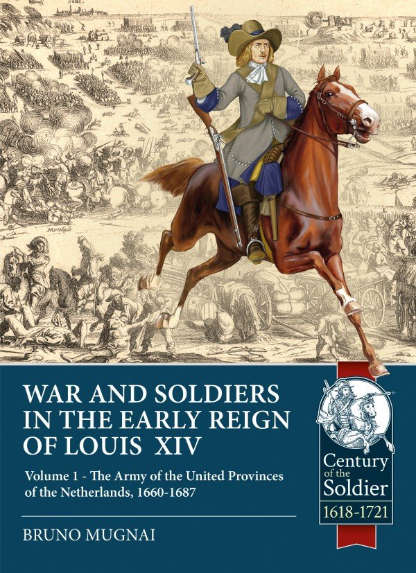 WARS AND SOLDIERS IN THE EARLY REIGN OF LOUIS XIV. VOLUME 1